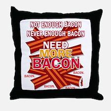 Never Enough Bacon Throw Pillow
