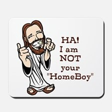 Not your homeboy! Mousepad