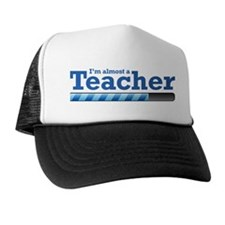 I'm almost a Teacher Trucker Hat