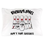 Bowling Ain't For Sissies Pillow Case