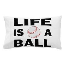 Life Is A Ball Baseball Pillow Case