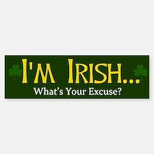 I'm Irish What's Your Excuse? Bumper Bumper Sticker