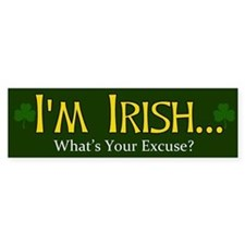 I'm Irish What's Your Excuse? Bumper Stickers