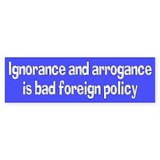 bad foreign policy... Bumper Bumper Sticker