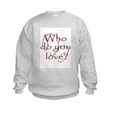 Who do you love? Sweatshirt