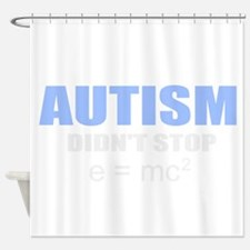 Autism didn't stop e=mc2 Shower Curtain