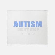 Autism didn't stop e=mc2 Throw Blanket