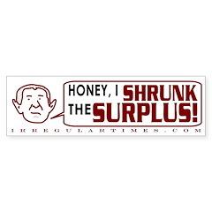 Honey I Shrunk the Surplus Bumpersticker