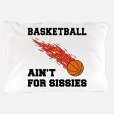 Basketball Ain't For Sissies Pillow Case