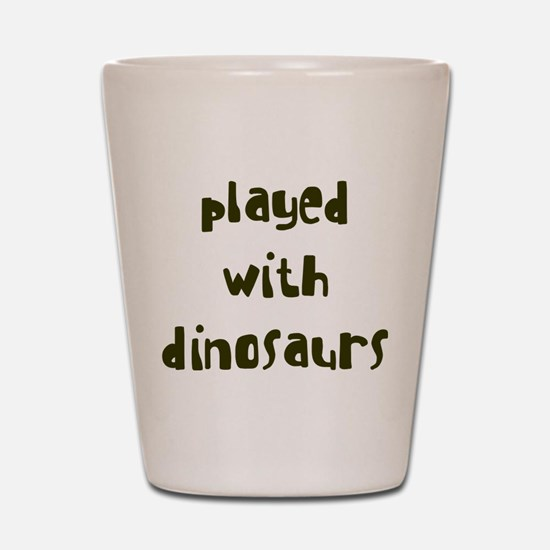 PLAYED DINOSAURS Shot Glass