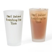 Don't Believe Everything You Think Drinking Glass