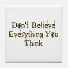 Don't Believe Everything You Think Tile Coaster