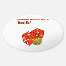 """Sometime you gotta roll the hard six"" Bumper Stickers"
