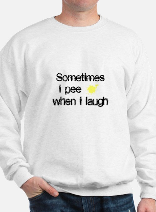 Pee When I Laugh Sweatshirt
