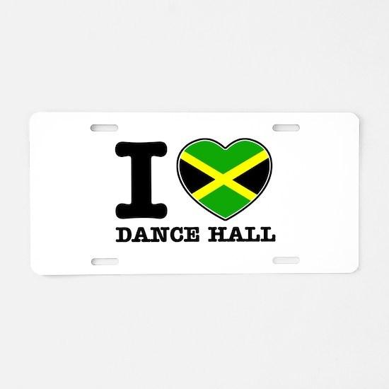I love Dance Hall Aluminum License Plate