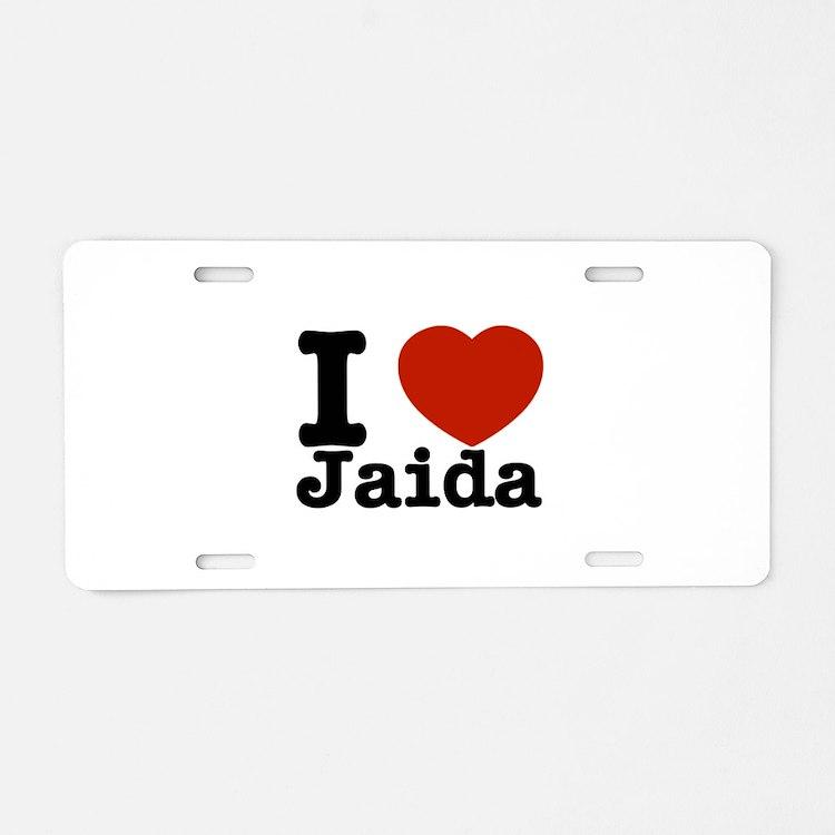 I love Jaida Aluminum License Plate