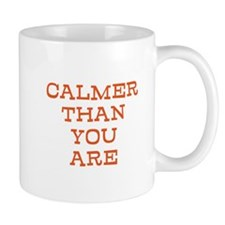 Calmer Than You Are Mug
