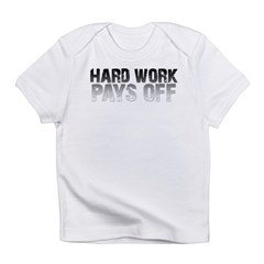 HARD WORK PAYS OFF Infant T-Shirt