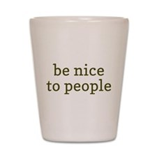 Be Nice To People Shot Glass