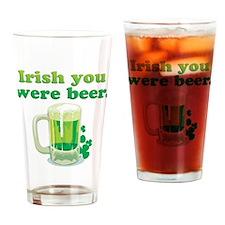 Irish You Were Beer Drinking Glass