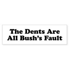 The Dents Are All Bush's Fault Bumper Sticker