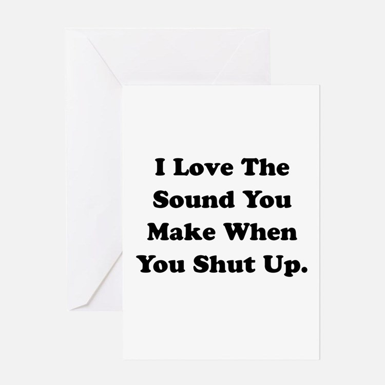 Shut Up Greeting Card