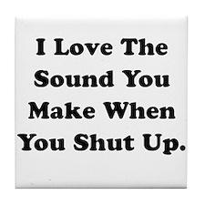 Shut Up Tile Coaster