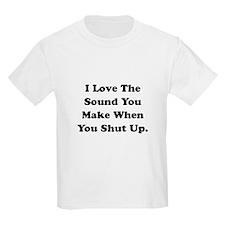 Shut Up T-Shirt
