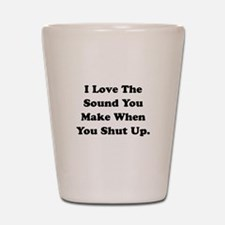 Shut Up Shot Glass