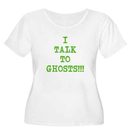 I Talk To Ghosts!!! Women's Plus Size Scoop Neck T