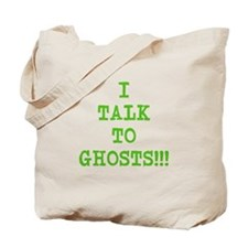 I Talk To Ghosts!!! Tote Bag