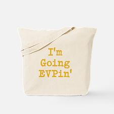 I'm Going EVPin' Tote Bag