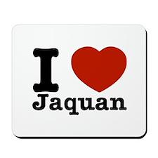 I love Jaquan Mousepad