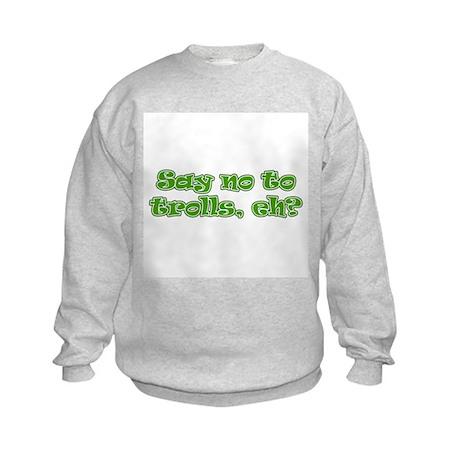Say No To Trolls, Eh? Kids Sweatshirt