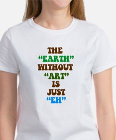 The Earth without Art is Just Women's T-Shirt