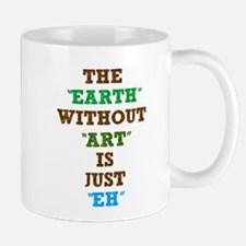 the earth without art is just Mug