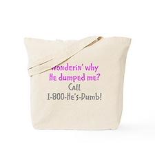 Wonderin' why he dumped me? Tote Bag