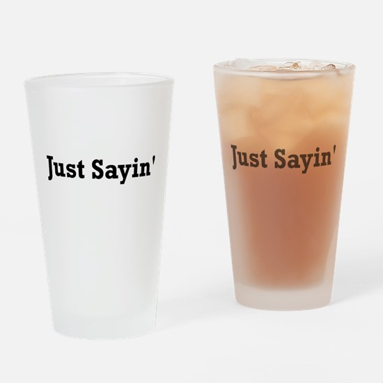 Just Sayin' Drinking Glass