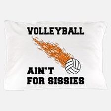 Volleyball Ain't For Sissies Pillow Case