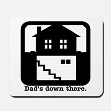 Dad's down there. Mousepad