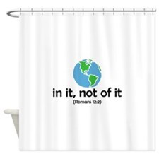 In It, Not of It Shower Curtain