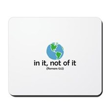 In It, Not of It Mousepad