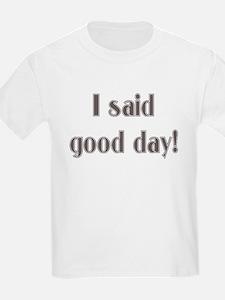 I said good day! Kids T-Shirt