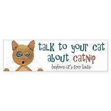 Talk to Your Cat About Catnip Bumper Bumper Bumper Sticker