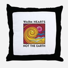 Warm Hearts, Not the Earth Throw Pillow