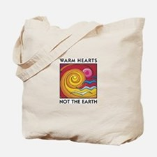 Warm Hearts, Not the Earth Tote Bag