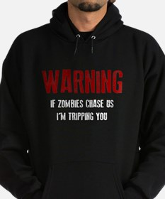 If Zombies chase, I'm tripping you Hoodie