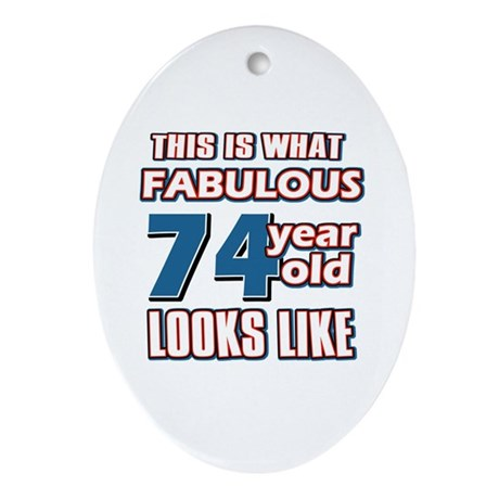 Cool 74 year old birthday designs Ornament (Oval)