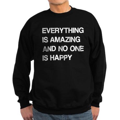Everything Is Amazing, No One Is Happy Sweatshirt