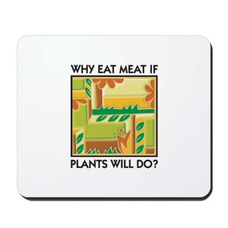 Why Eat Meat If Plants Will Do? Mousepad